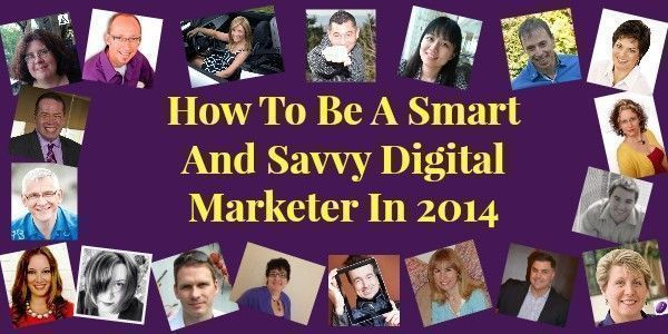 Idea Girl Media invites 19 Pros to share their insight on how to be a smart and savvy digital marketer in 2014