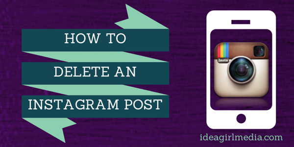 Keri Jaehnig of Idea Girl Media Shows You How To Delete A Post On Instagram