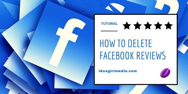 How To Delete Facebook Reviews explained by Keri Jaehnig of Idea Girl Media