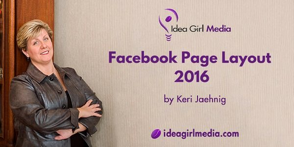 Keri Jaehnig of Idea Girl Media takes you through a video tour of the Facebook Page Layout 2016