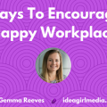 8 Ways To Encourage A Happy Workplace outlined at Idea Girl Media by Gemma Reeves