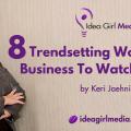 Eight Trendsetting Women In Business To Watch In 2017 from Keri Jaehnig at Idea Girl Media