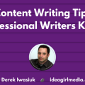 Content Writing Tips Professional Writers Know as explained by Derek Iwasiuk at Idea Girl Media