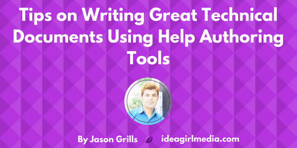 Tips on Writing Great Technical Documents Using Help Authoring Tools by Jason Grills at Idea Girl Media