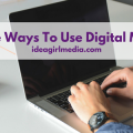 3 Creative Ways To Use Digital Marketing outlined at Idea Girl Media