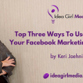 Keri Jaehnig explains the Top Three Ways To Use Video In Your Facebook Marketing Strategy at Idea Girl Media