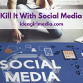 3 Ways To Kill It With Social Media Marketing outlined at Idea Girl Media