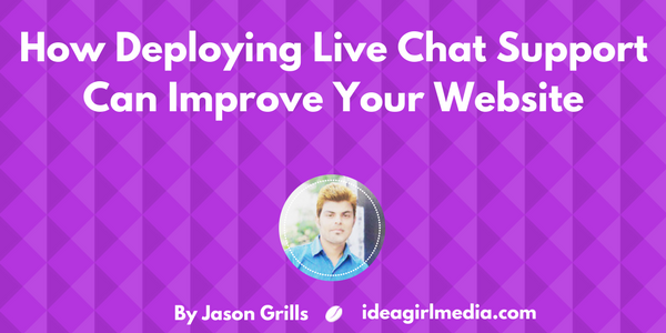 How Deploying Live Chat Support Can Improve Your Website as explained by Jason Grills at Idea Girl Media