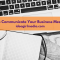 Four Techniques To Communicate Your Business Message Effectively outlined at Idea Girl Media