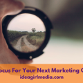 Finding Focus For Your Next Marketing Campaign outlined at Idea Girl Media