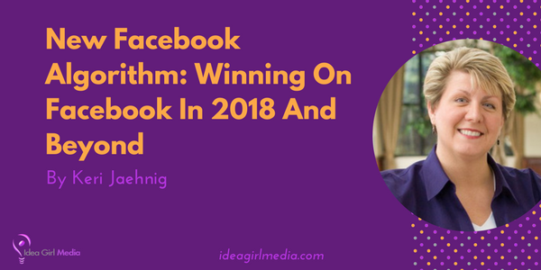 New Facebook Algorithm: Winning On Facebook In 2018 And Beyond - Outlined at Idea Girl Media