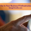 9 Ideals To Look For In Your Business IT Infrastructure And Software Explained At Idea Girl Media