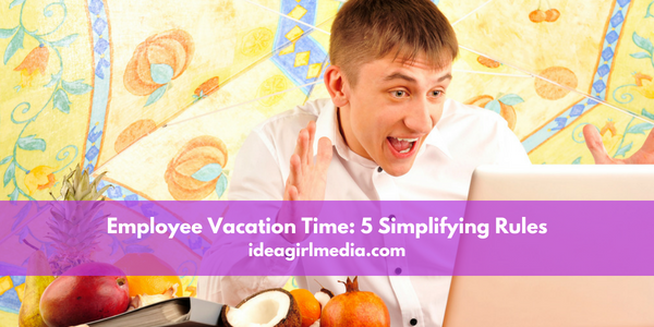Employee Vacation Time: 5 Simplifying Rules Outlined At Idea Girl Media