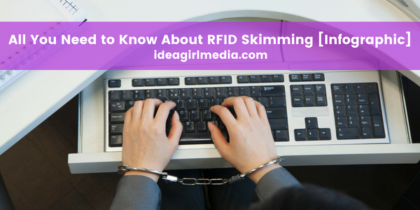 All You Need to Know About RFID Skimming [Infographic] at Idea Girl Media