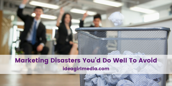 Marketing Disasters You'd Do Well To Avoid explained at Idea Girl Media