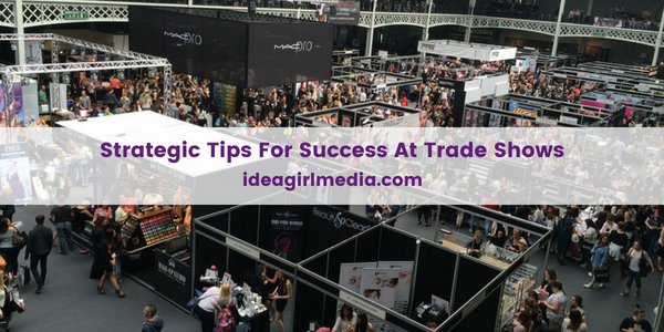 Strategic Tips For Success At Trade Shows revealed at Idea Girl Media