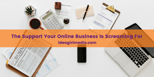 The Support Your Online Business Is Screaming For - 5 Types listed at Idea Girl Media
