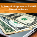 Top Five Types Of Loans Entrepreneurs Should Know About - Idea Girl Media