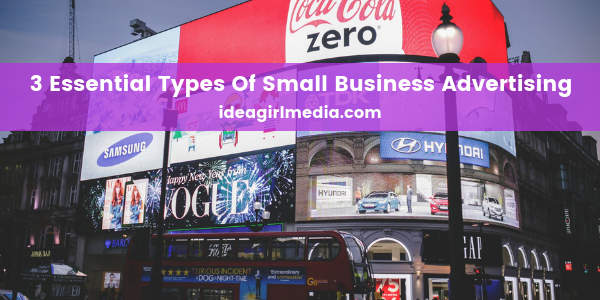 Three Essential Types Of Small Business Advertising explained at Idea Girl Media