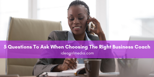 Five Questions To Ask When Choosing The Right Business Coach outlined at Idea Girl Media