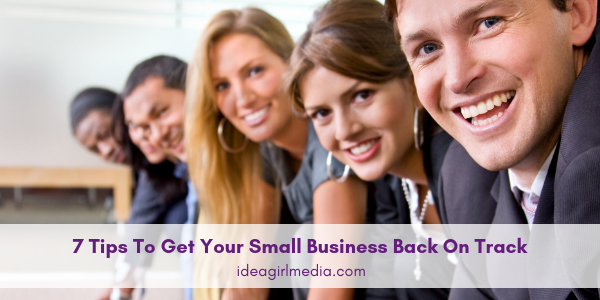 Idea Girl Media Shares With You Seven Tips To Get Your Small Business Back On Track