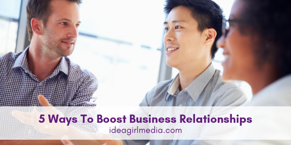 Five Ways To Boost Business Relationships outlined at Idea Girl Media
