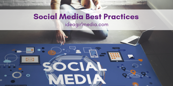 Social Media Best Practices outlined for you at Idea Girl Media