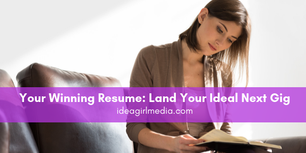 Tips on how to create Your Winning Resume: Land Your Ideal Next Gig for you at Idea Girl Media