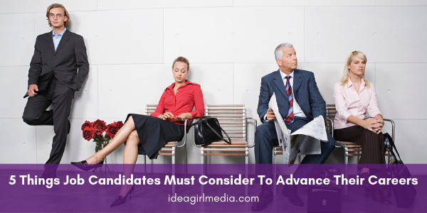 Five Things Job Candidates Must Consider To Advance Their Careers outlined for you at Idea Girl Media