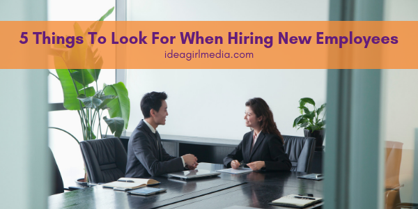 Five Things To Look For When Hiring New Employees listed for you at Idea Girl Media