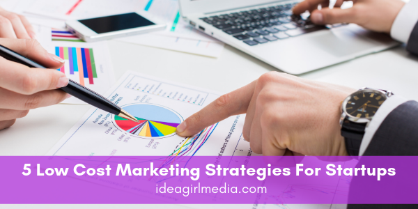Five Low Cost Marketing Strategies For Startups listed for you at Idea Girl Media