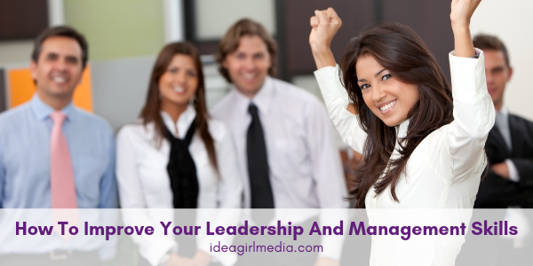 How To Improve Your Leadership And Management Skills explained at Idea Girl Media