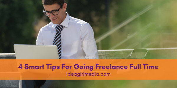 Four Smart Tips For Going Freelance Full Time detailed at Idea Girl Media