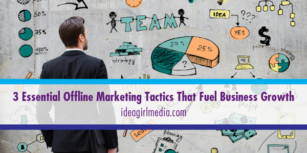 Idea Girl Media outlines Three Essential Offline Marketing Tactics That Fuel Business Growth