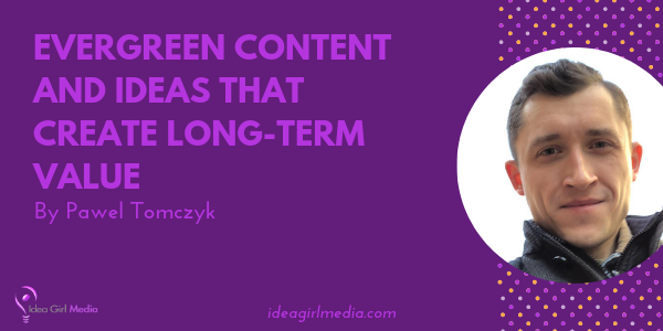 Evergreen Content And Ideas That Create Long-Term Value offered at Idea Girl Media