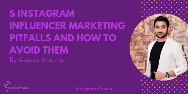 Five Instagram Influencer Marketing Pitfalls And How To Avoid Them as explained at Idea Girl Media