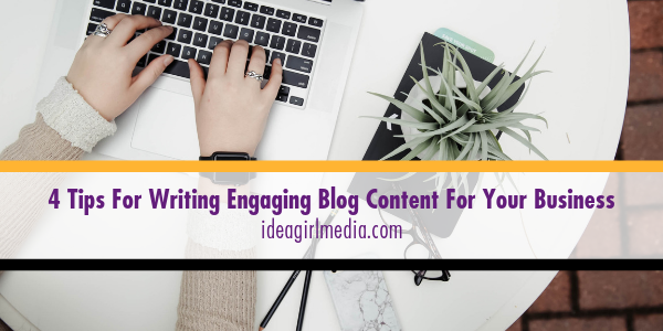 Four Tips For Writing Engaging Blog Content For Your Business outlined at Idea Girl Media