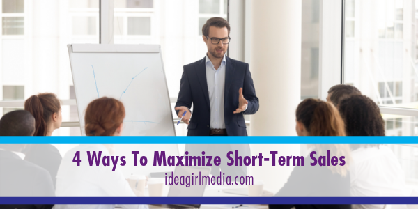 Four Ways To Maximize Short-Term Sales outlined at Idea Girl Media
