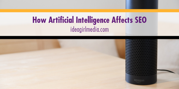 How Artificial Intelligence Affects SEO outlined at Idea Girl Media