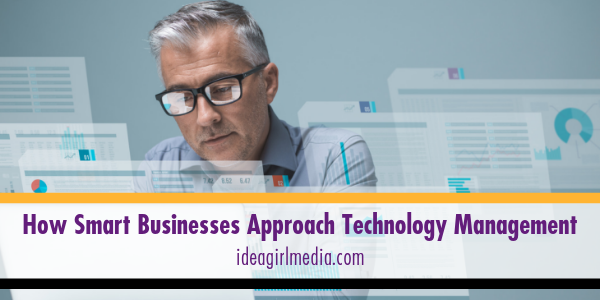 How Smart Businesses Approach Technology Management explained at Idea Girl Media
