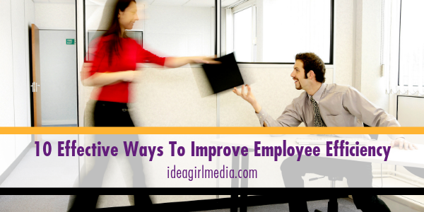 Ten Effective Ways To Improve Employee Efficiency explained at Idea Girl Media