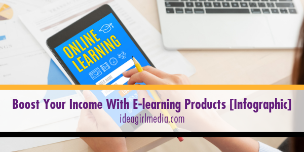 Boost Your Income With E-learning Products [Infographic] displayed at Idea Girl Media