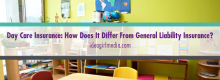 Day Care Insurance: How Does It Differ from General Liability Insurance? Answered at Idea Girl Media