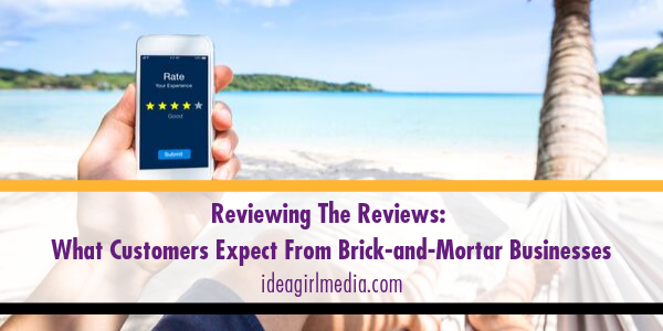 Reviewing The Reviews: What Customers Expect From Brick-and-Mortar Businesses outlined at Idea Girl Media