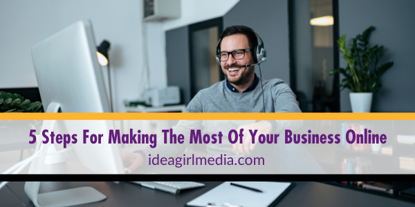 Five Steps For Making The Most Of Your Business Online listed and defined at Idea Girl Media