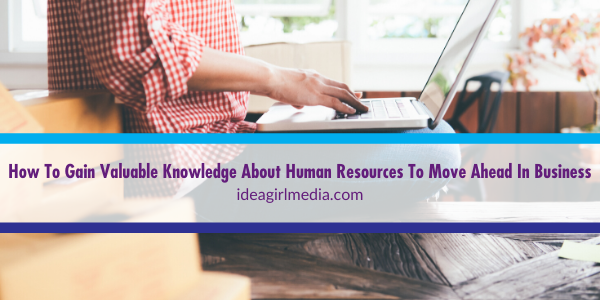 How To Gain Valuable Knowledge About Human Resources To Move Ahead In Business defined at Idea Girl Media