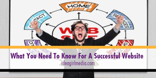 What You Need To Know For A Successful Website outlined at Idea Girl Media