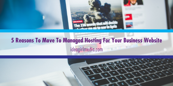 Five Reasons To Move To Managed Hosting For Your Business Website listed at Idea Girl Media