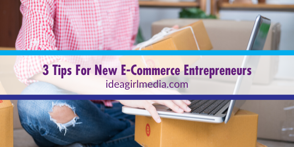 Three Tips For New E-Commerce Entrepreneurs listed for you at Idea Girl Media