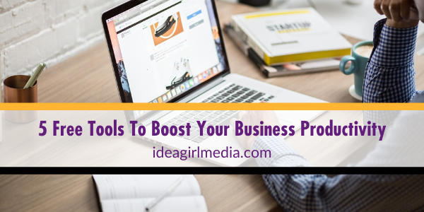 Five Free Tools To Boost Your Business Productivity listed for you at Idea Girl Media